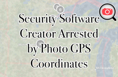 Security Software Creator Found by Authorities from Photo GPS Coordinates